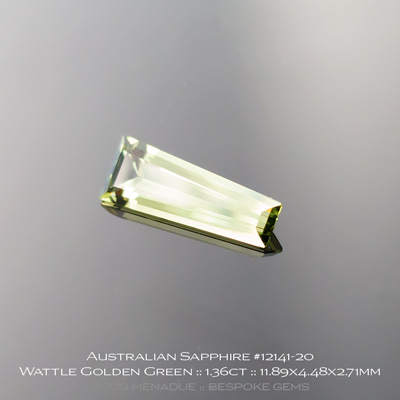 #12141-20, Australian Sapphire, Tapered Baguette, 1.36 Carats, 11.89x4.48x2.71mm, Bright Wattle Golden Green - A beautiful natural Australian Sapphire from the gemfields around Rubyvale, Central Queensland, Australia - Doug Menadue :: Bespoke Gems :: WWW.BESPOKE-GEMS.COM - Finest Quality Precision Custom Gemcutting and Lapidary Services Based In Sydney Australia