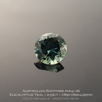 12141-26, Australian Sapphire, Round Brilliant, 2.33 Carats, 7.89x7.89x4.95mm, Eucalyptus Teal - A beautiful natural Australian Sapphire from the gemfields around Rubyvale, Central Queensland, Australia - Doug Menadue :: Bespoke Gems :: WWW.BESPOKE-GEMS.COM - Finest Quality Precision Custom Gemcutting and Lapidary Services Based In Sydney Australia