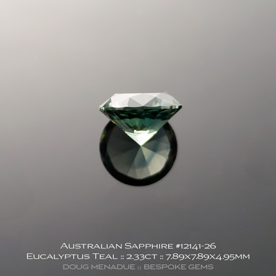 #12141-26, Australian Sapphire, Round Brilliant, 2.33 Carats, 7.89x7.89x4.95mm, Eucalyptus Teal - A beautiful natural Australian Sapphire from the gemfields around Rubyvale, Central Queensland, Australia - Doug Menadue :: Bespoke Gems :: WWW.BESPOKE-GEMS.COM - Finest Quality Precision Custom Gemcutting and Lapidary Services Based In Sydney Australia