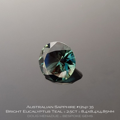 #12141-35, Australian Sapphire, Round Brilliant, 2.50 Carats, 8.4X8.4X4.85mm, Bright Eucalyptus Teal - A beautiful natural Australian Sapphire from the gemfields around Rubyvale, Central Queensland, Australia - Doug Menadue :: Bespoke Gems :: WWW.BESPOKE-GEMS.COM - Finest Quality Precision Custom Gemcutting and Lapidary Services Based In Sydney Australia