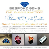 BESPOKE GEMS ::DOUG MENADUE :: Discover the art of the gemcutter :: Classic, modern and unique one-of-a-kind designs :: Stunning gems personally hand crafted :: Commissions taken :: Sydney :: Contact me for more information ::  - DOUG MENADUE :: BESPOKE GEMS :: Finest Precision Custom Gemcutting Based In Sydney Australia - WWW.BESPOKE-GEMS.COM